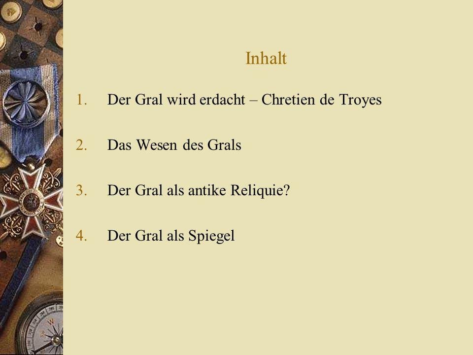 Inhalt Der Gral wird erdacht – Chretien de Troyes Das Wesen des Grals