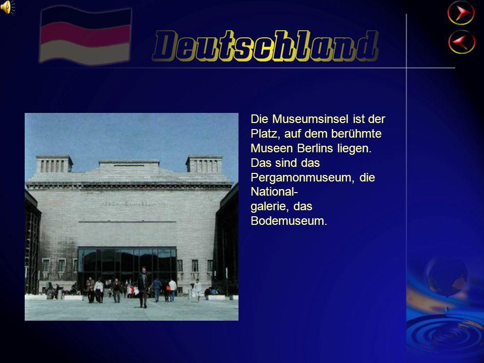 Die Museumsinsel ist der Platz, auf dem berühmte Museen Berlins liegen