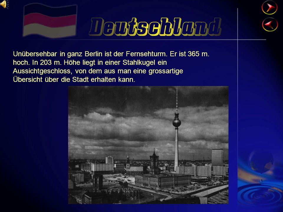 Unübersehbar in ganz Berlin ist der Fernsehturm. Er ist 365 m. hoch