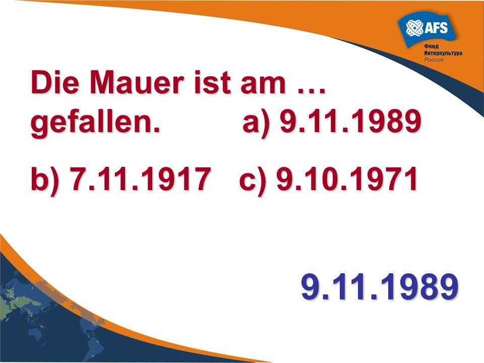 9.11.1989 Die Mauer ist am … gefallen. a) 9.11.1989