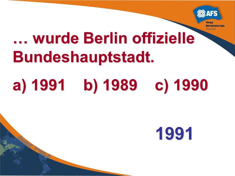 1991 … wurde Berlin offizielle Bundeshauptstadt.