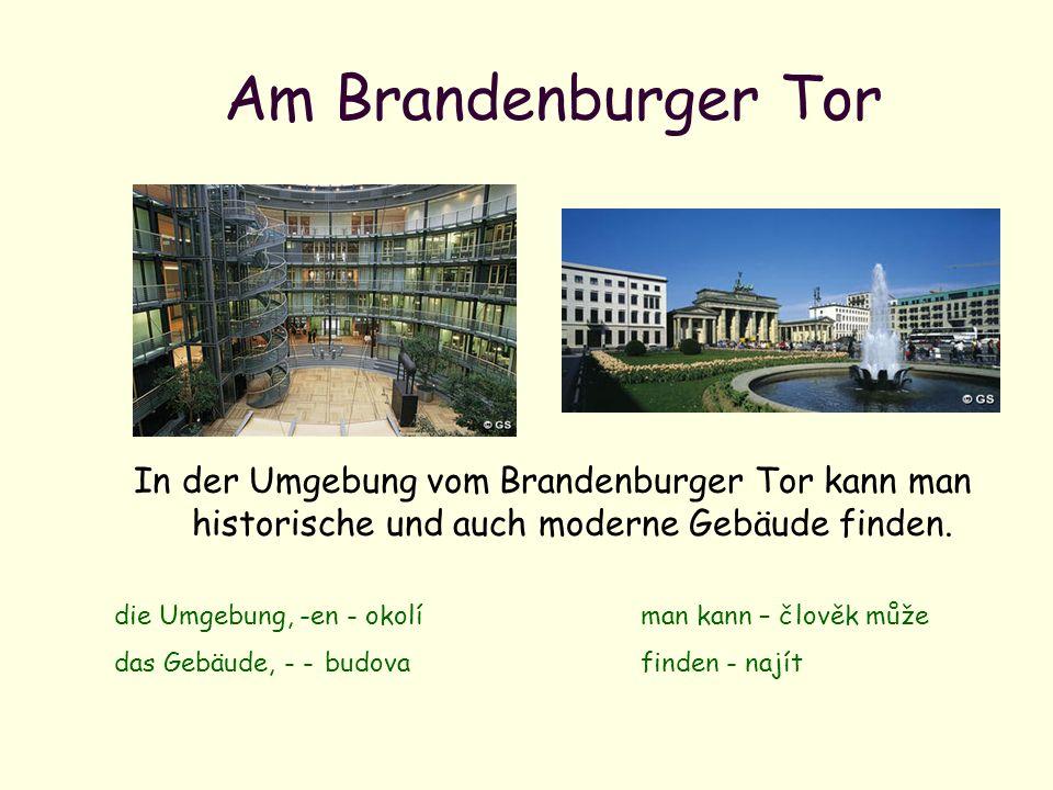 Am Brandenburger Tor In der Umgebung vom Brandenburger Tor kann man historische und auch moderne Gebäude finden.