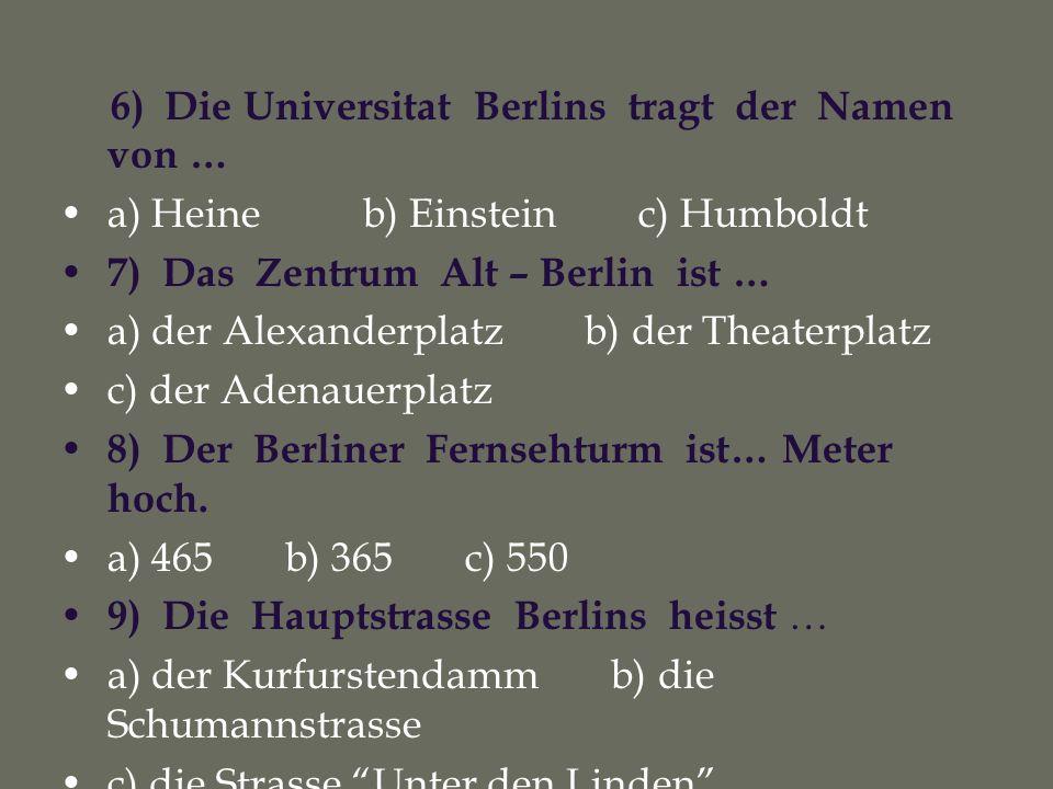 6) Die Universitat Berlins tragt der Namen von …