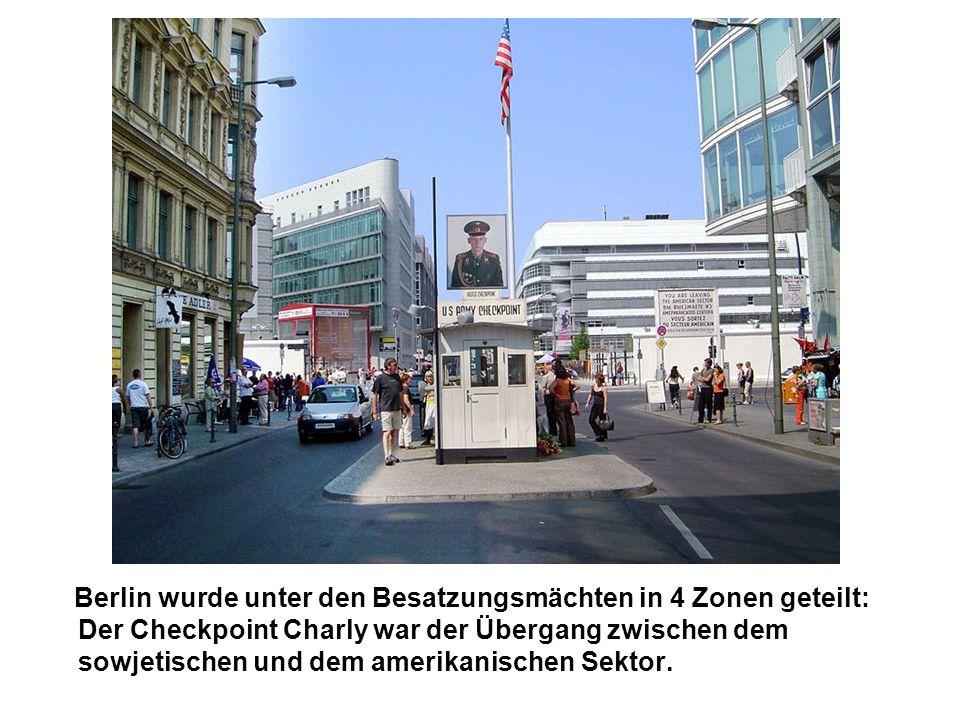 Berlin wurde unter den Besatzungsmächten in 4 Zonen geteilt: Der Checkpoint Charly war der Übergang zwischen dem sowjetischen und dem amerikanischen Sektor.