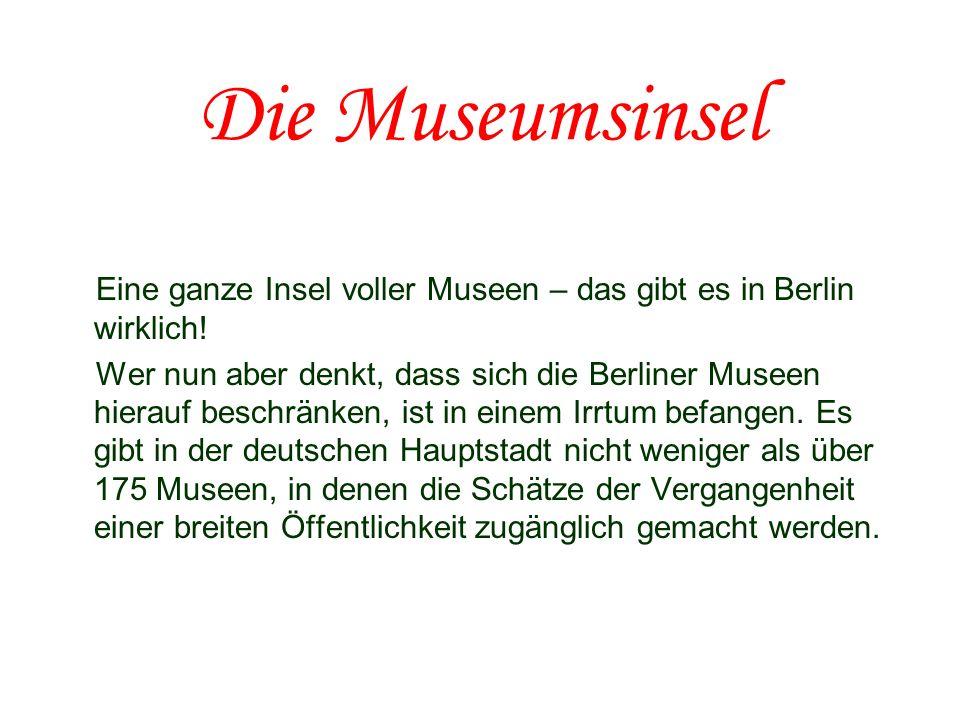 Die MuseumsinselEine ganze Insel voller Museen – das gibt es in Berlin wirklich!
