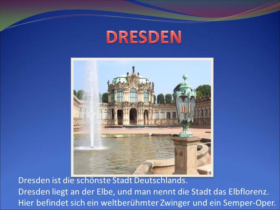 Dresden ist die schönste Stadt Deutschlands.