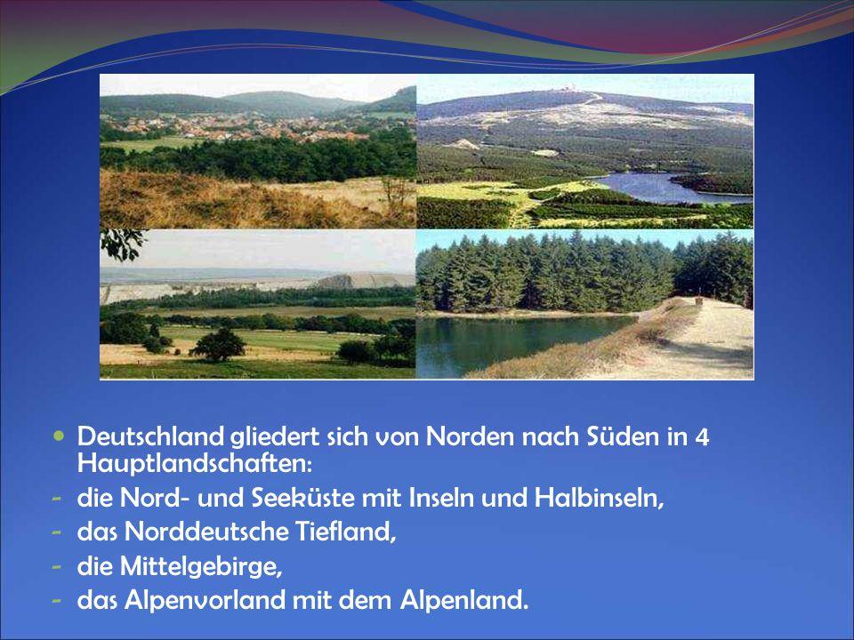 Deutschland gliedert sich von Norden nach Süden in 4 Hauptlandschaften: