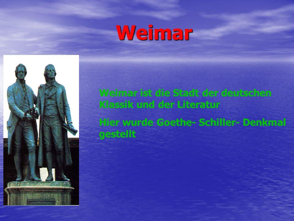 Weimar Weimar ist die Stadt der deutschen Klassik und der Literatur