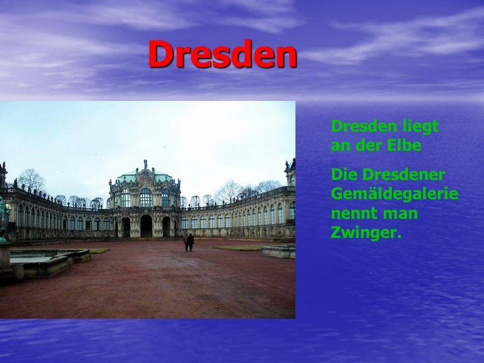 Dresden Dresden liegt an der Elbe