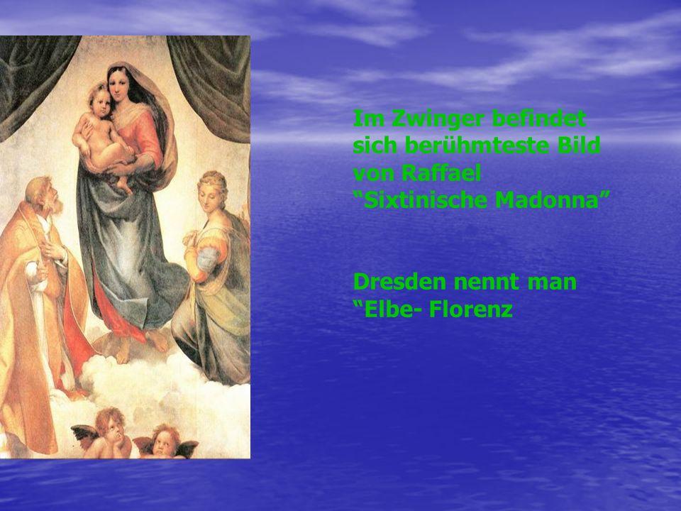 Im Zwinger befindet sich berühmteste Bild von Raffael Sixtinische Madonna
