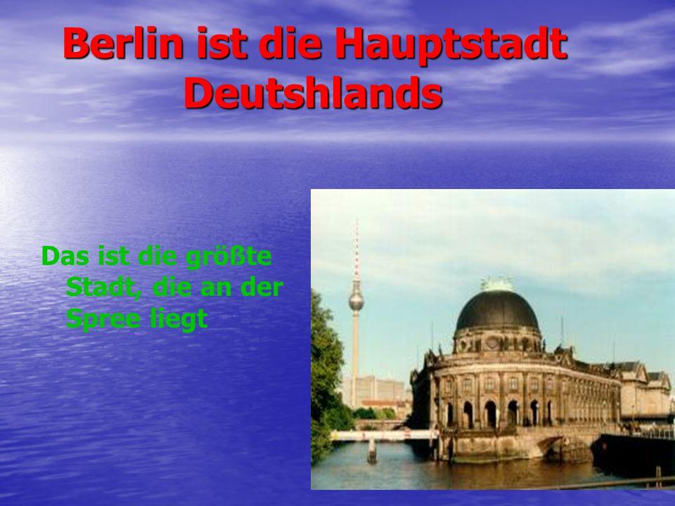 Berlin ist die Hauptstadt Deutshlands