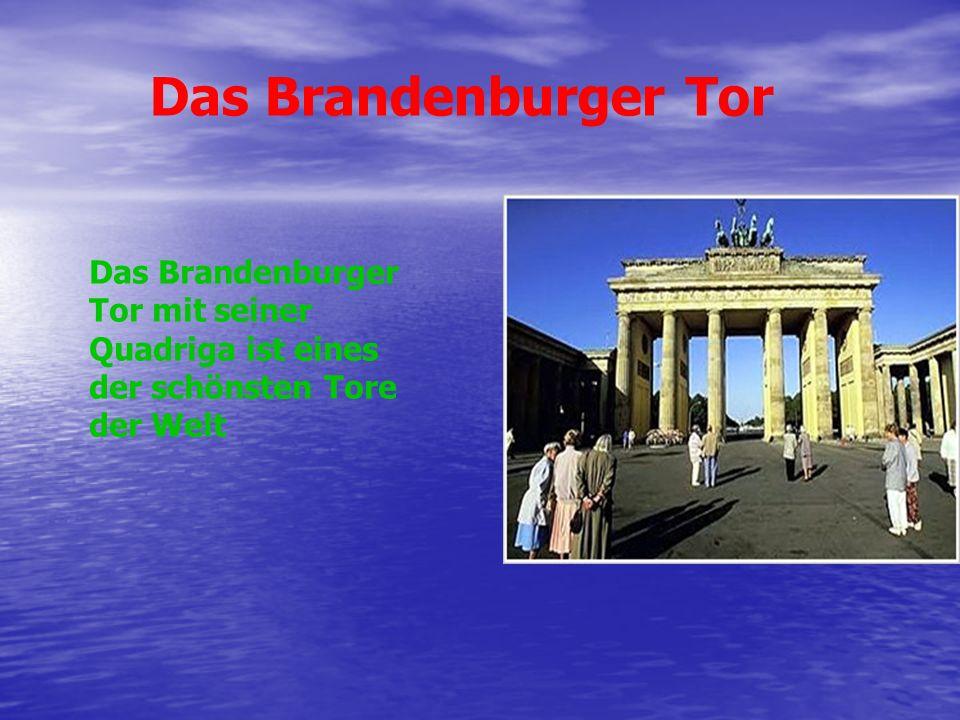 Das Brandenburger Tor Das Brandenburger Tor mit seiner Quadriga ist eines der schönsten Tore der Welt.