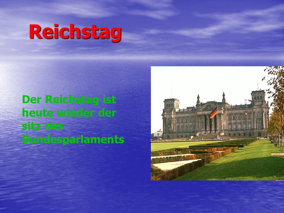 Reichstag Der Reichstag ist heute wieder der sitz des Bundesparlaments