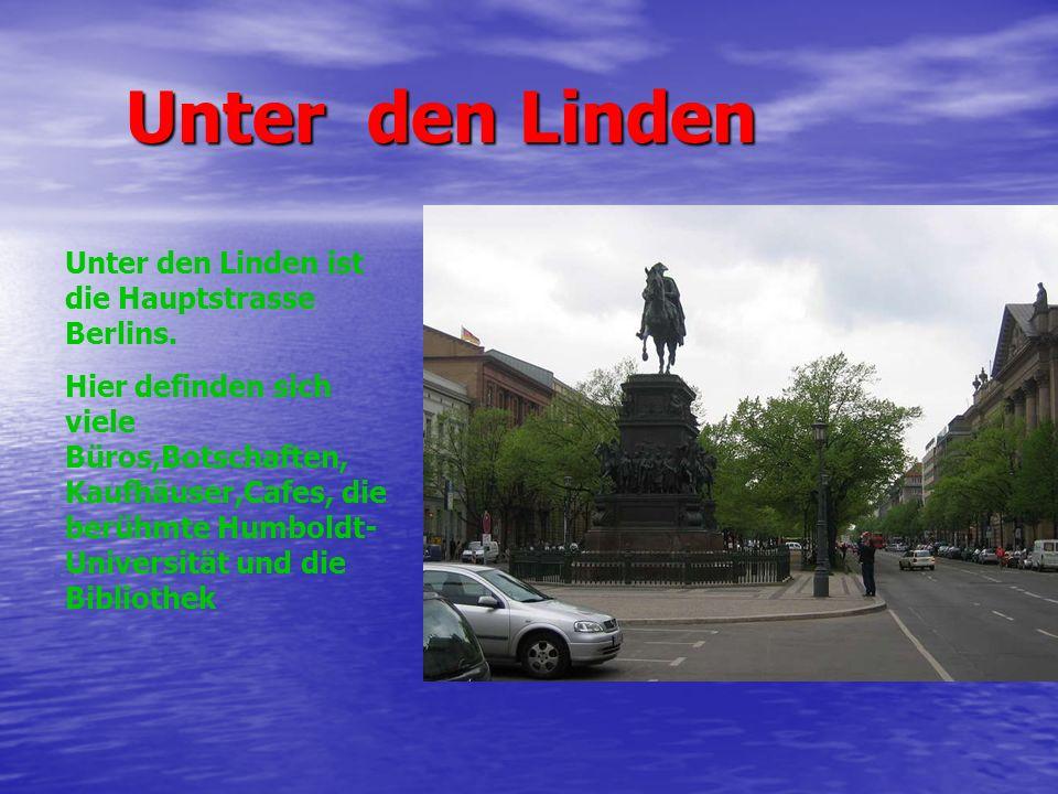 Unter den Linden Unter den Linden ist die Hauptstrasse Berlins.