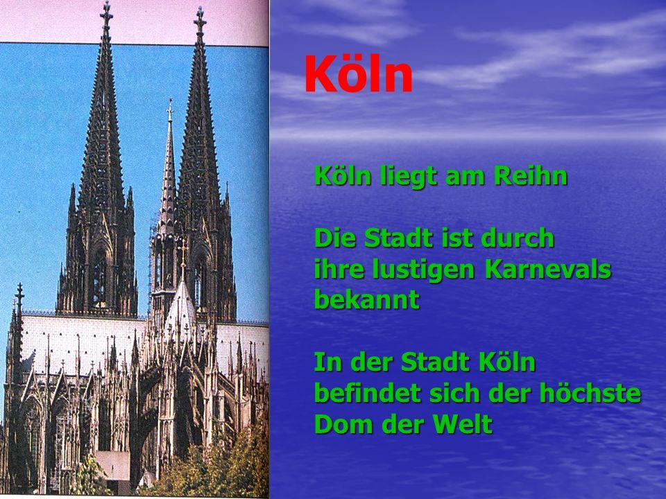 Köln Köln liegt am Reihn Die Stadt ist durch ihre lustigen Karnevals