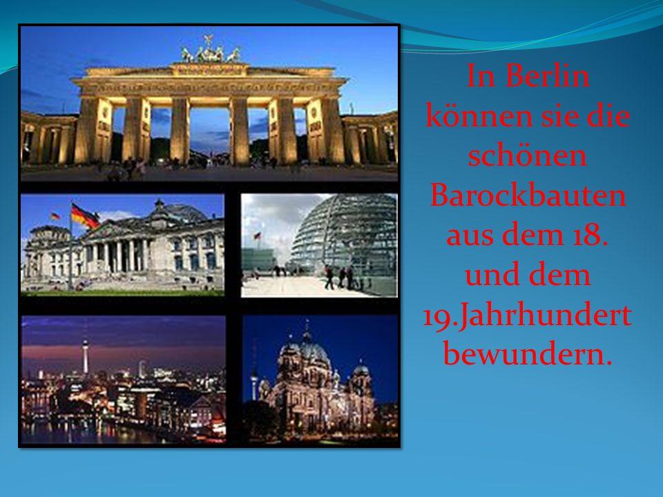 In Berlin können sie die schönen Barockbauten aus dem 18. und dem 19