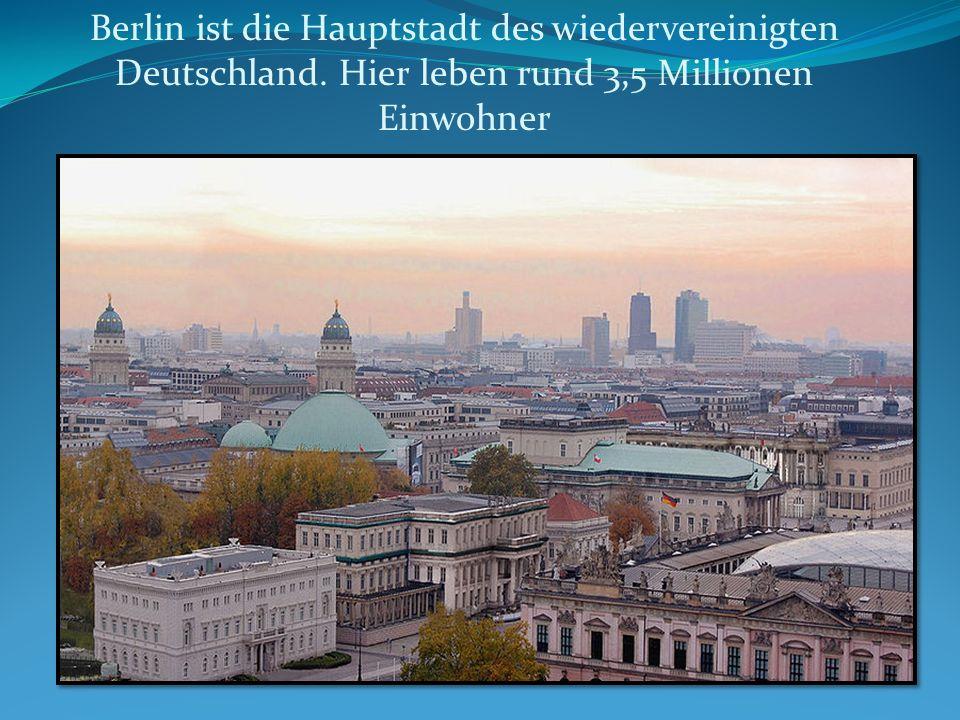Berlin ist die Hauptstadt des wiedervereinigten Deutschland