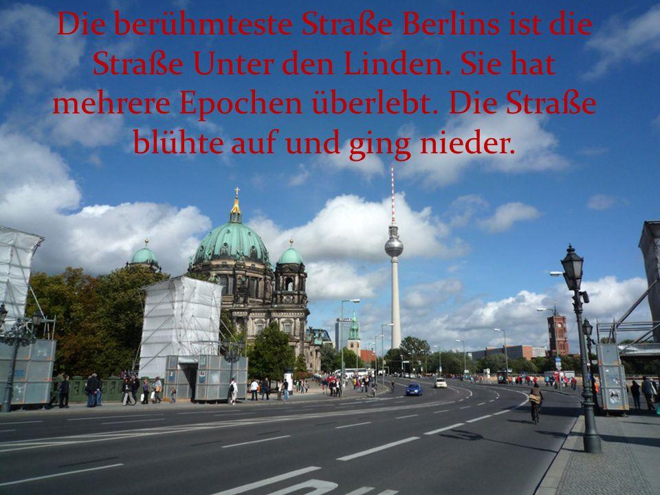 Die berühmteste Straße Berlins ist die Straße Unter den Linden