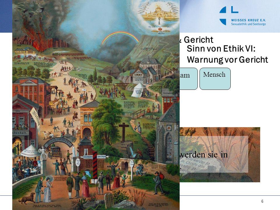 Problem: Heiligkeit Gottes, Rebellion & Gericht Sinn von Ethik VI: