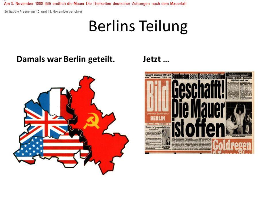 Berlins Teilung Damals war Berlin geteilt. Jetzt …
