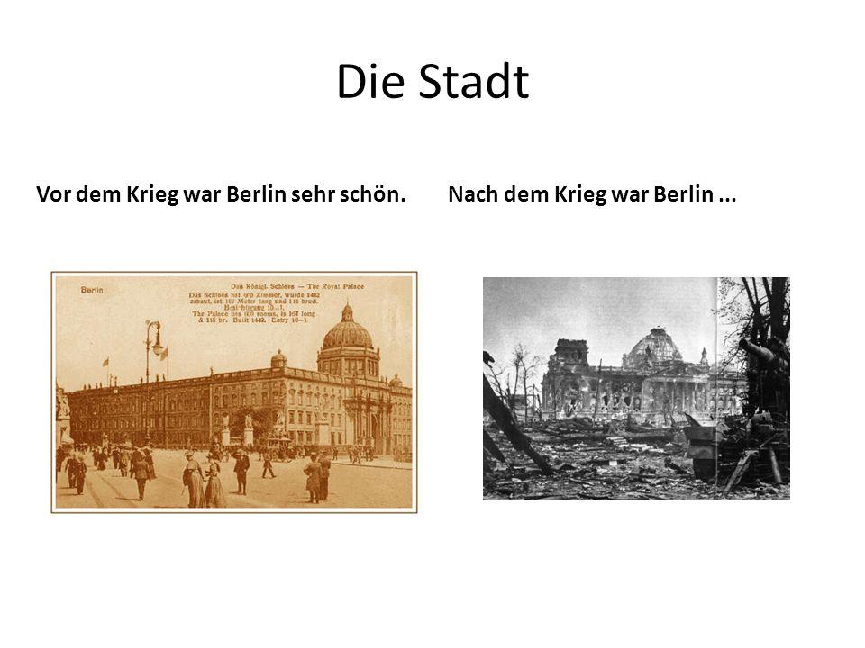 Die Stadt Vor dem Krieg war Berlin sehr schön.