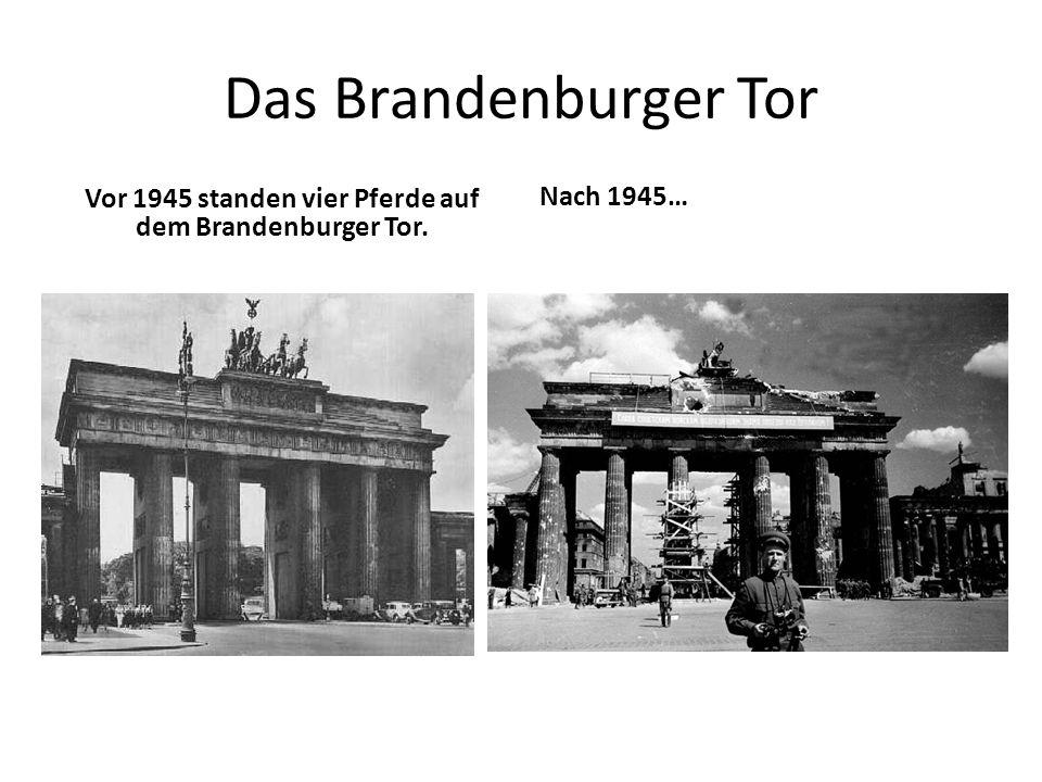 Vor 1945 standen vier Pferde auf dem Brandenburger Tor.