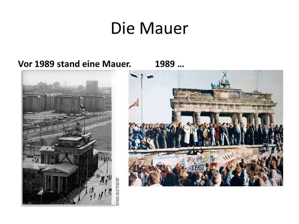 Die Mauer Vor 1989 stand eine Mauer. 1989 …