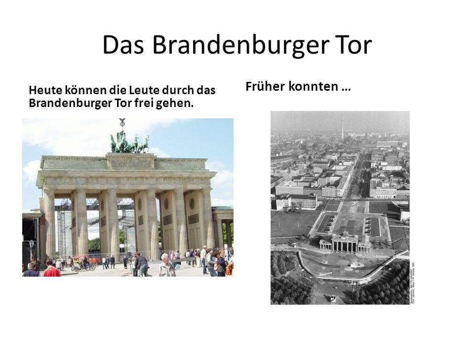 Das Brandenburger Tor Früher konnten …