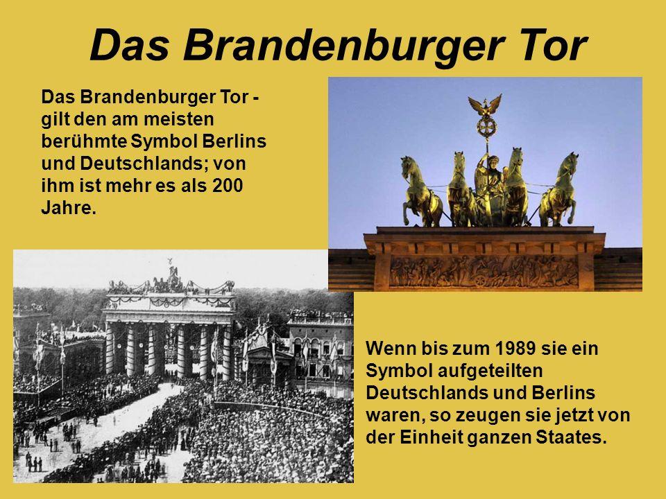 Das Brandenburger Tor Das Brandenburger Tor - gilt den am meisten berühmte Symbol Berlins und Deutschlands; von ihm ist mehr es als 200 Jahre.