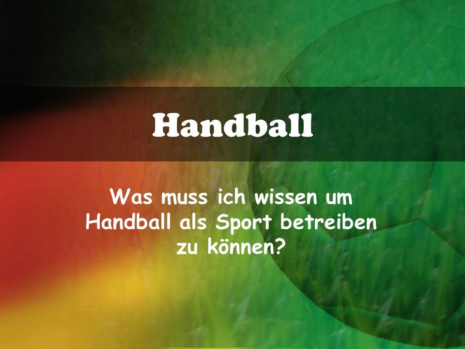 Was muss ich wissen um Handball als Sport betreiben zu können