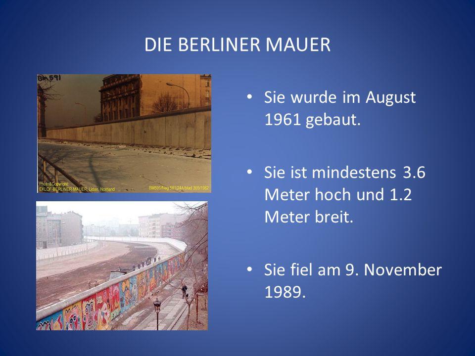 DIE BERLINER MAUER Sie wurde im August 1961 gebaut.