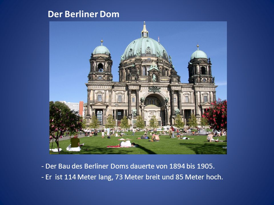 Der Berliner Dom - Der Bau des Berliner Doms dauerte von 1894 bis 1905.