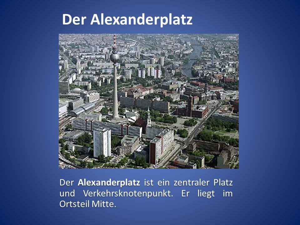 Der Alexanderplatz Der Alexanderplatz ist ein zentraler Platz und Verkehrsknotenpunkt.