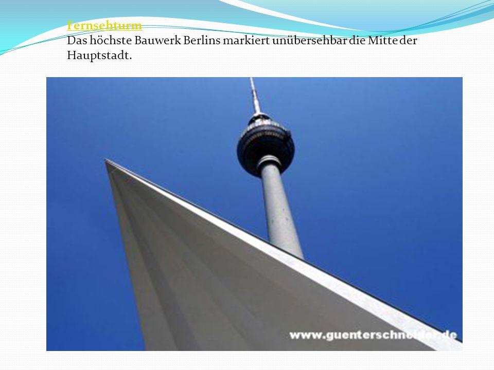 Fernsehturm Das höchste Bauwerk Berlins markiert unübersehbar die Mitte der Hauptstadt.