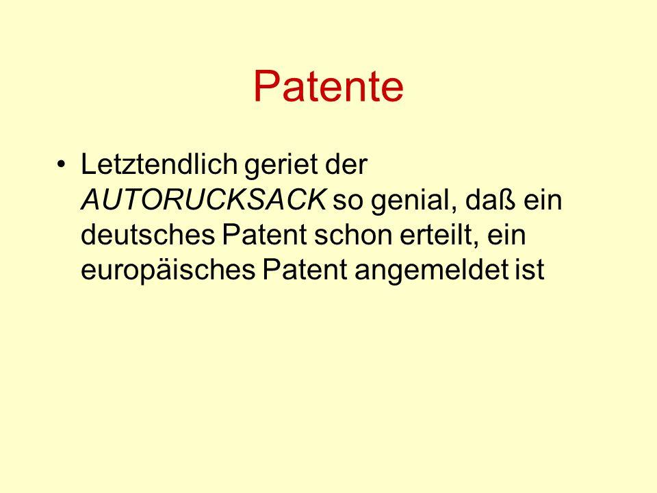 Patente Letztendlich geriet der AUTORUCKSACK so genial, daß ein deutsches Patent schon erteilt, ein europäisches Patent angemeldet ist.