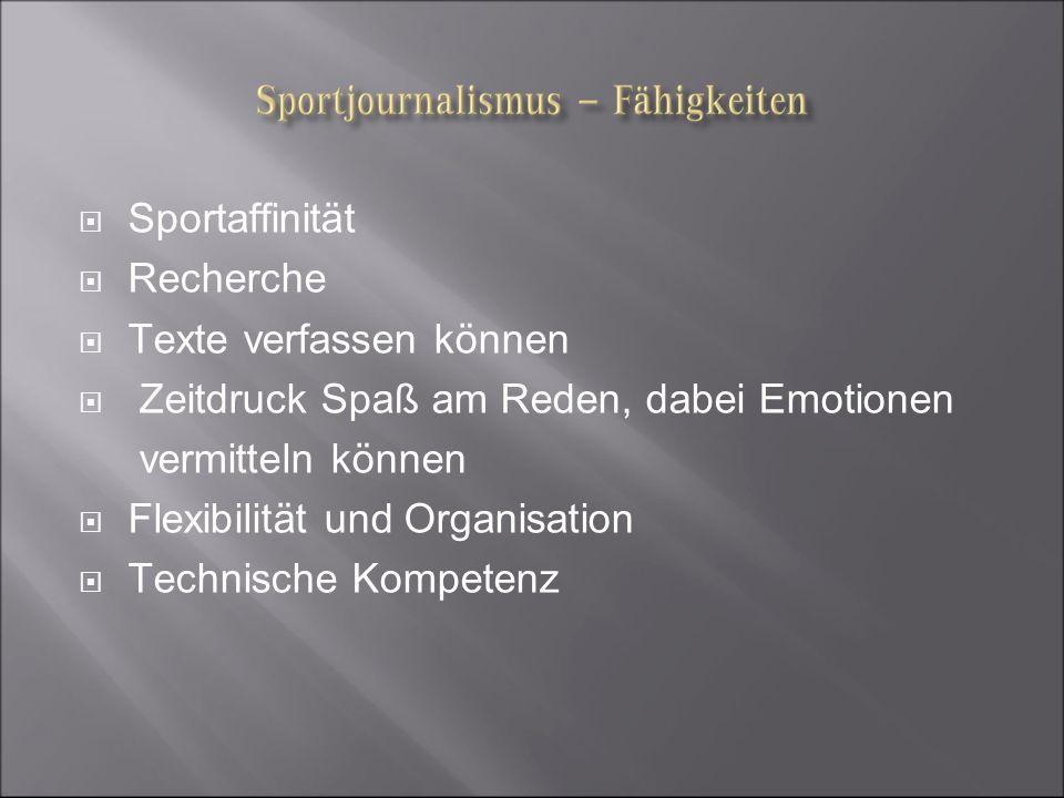 Sportaffinität Recherche. Texte verfassen können. Zeitdruck Spaß am Reden, dabei Emotionen. vermitteln können.