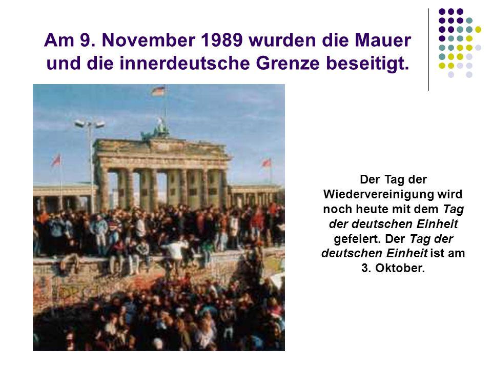 Am 9. November 1989 wurden die Mauer und die innerdeutsche Grenze beseitigt.