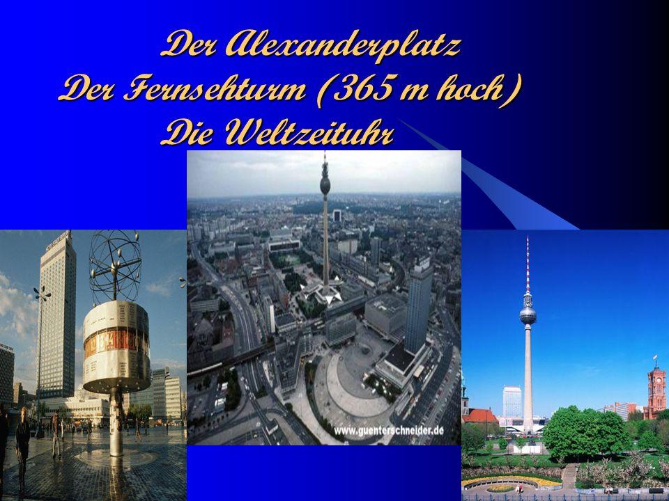 Der Alexanderplatz Der Fernsehturm (365 m hoch) Die Weltzeituhr