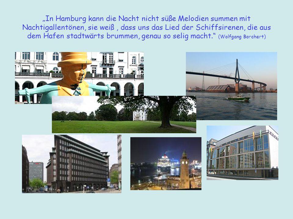 """""""In Hamburg kann die Nacht nicht süße Melodien summen mit Nachtigallentönen, sie weiß , dass uns das Lied der Schiffsirenen, die aus dem Hafen stadtwärts brummen, genau so selig macht. (Wolfgang Borchert)"""