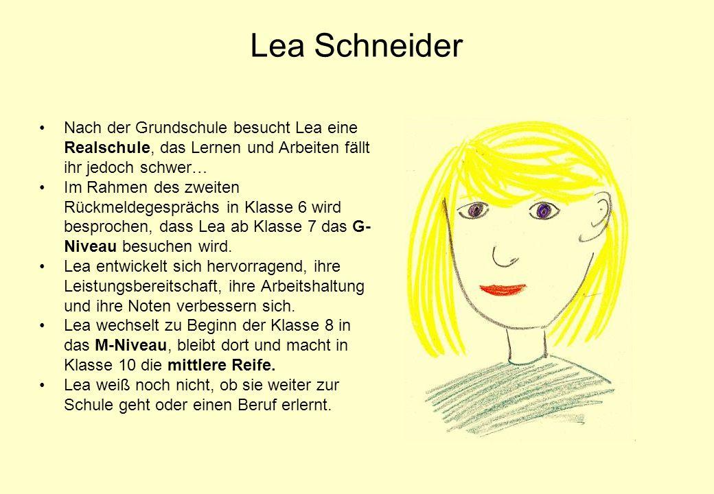 Lea Schneider Nach der Grundschule besucht Lea eine Realschule, das Lernen und Arbeiten fällt ihr jedoch schwer…