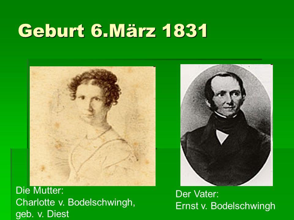 Geburt 6.März 1831 Die Mutter: Der Vater: Charlotte v. Bodelschwingh,