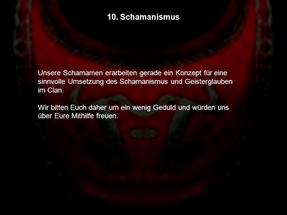 10. Schamanismus Unsere Schamamen erarbeiten gerade ein Konzept für eine sinnvolle Umsetzung des Schamanismus und Geisterglauben im Clan.