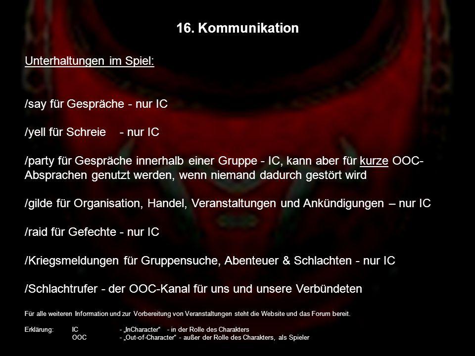 16. Kommunikation Unterhaltungen im Spiel: /say für Gespräche - nur IC