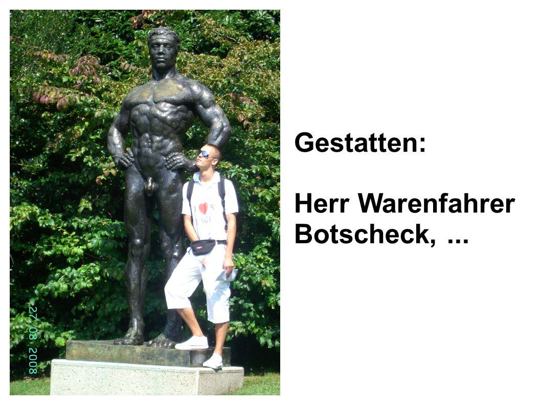 Gestatten: Herr Warenfahrer Botscheck, ...
