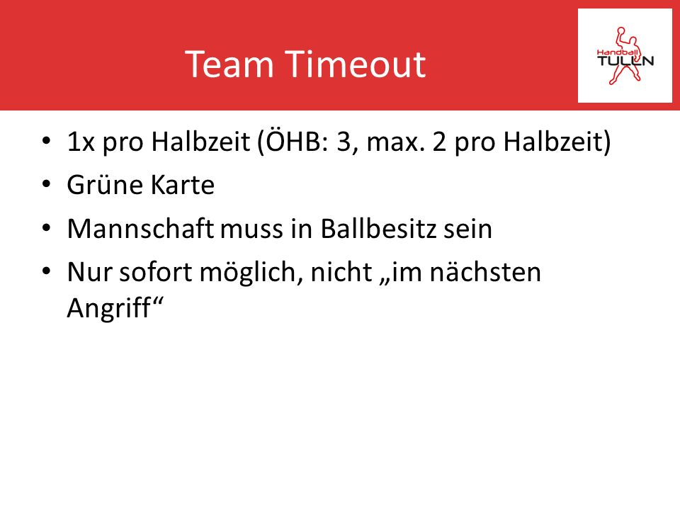 Team Timeout 1x pro Halbzeit (ÖHB: 3, max. 2 pro Halbzeit) Grüne Karte