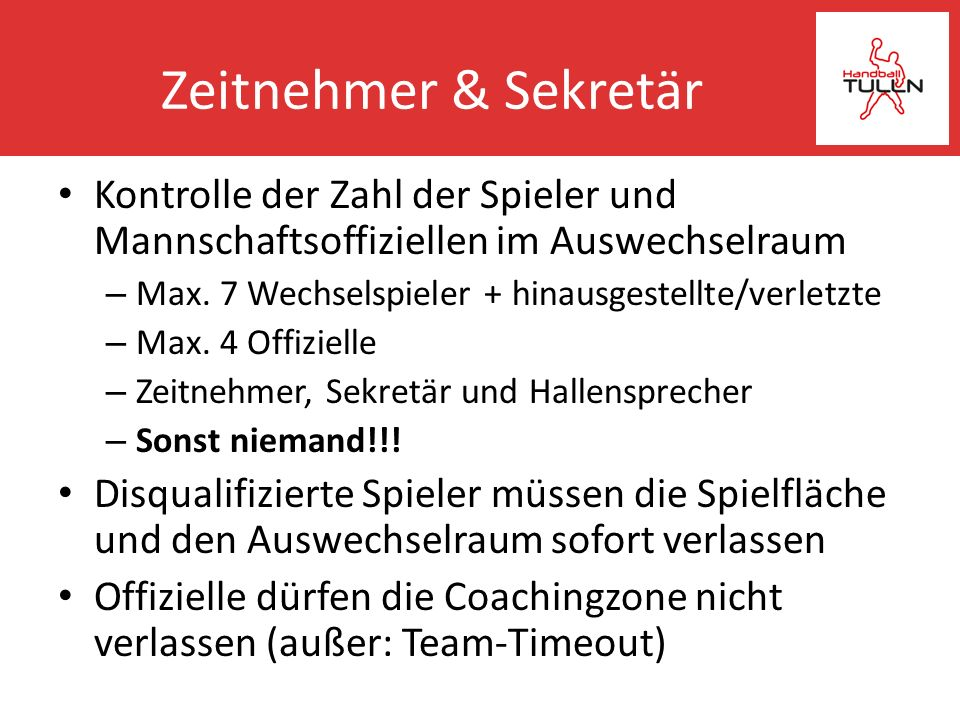 Zeitnehmer & Sekretär Kontrolle der Zahl der Spieler und Mannschaftsoffiziellen im Auswechselraum. Max. 7 Wechselspieler + hinausgestellte/verletzte.