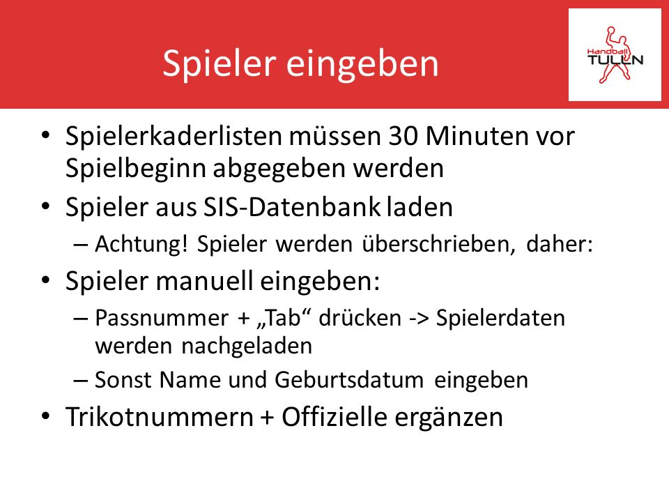Spieler eingeben Spielerkaderlisten müssen 30 Minuten vor Spielbeginn abgegeben werden. Spieler aus SIS-Datenbank laden.
