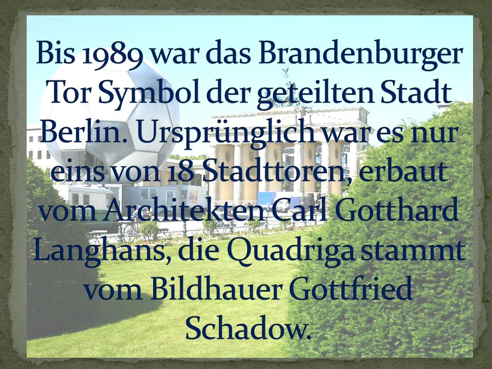 Bis 1989 war das Brandenburger Tor Symbol der geteilten Stadt Berlin