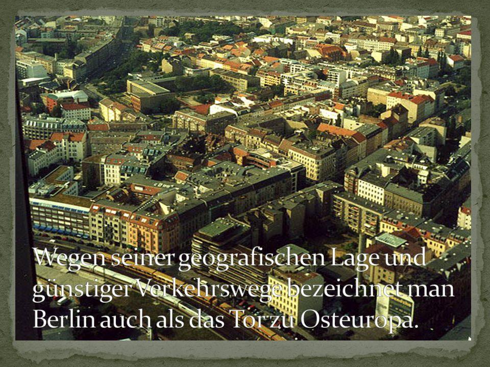 Wegen seiner geografischen Lage und günstiger Verkehrswege bezeichnet man Berlin auch als das Tor zu Osteuropa.