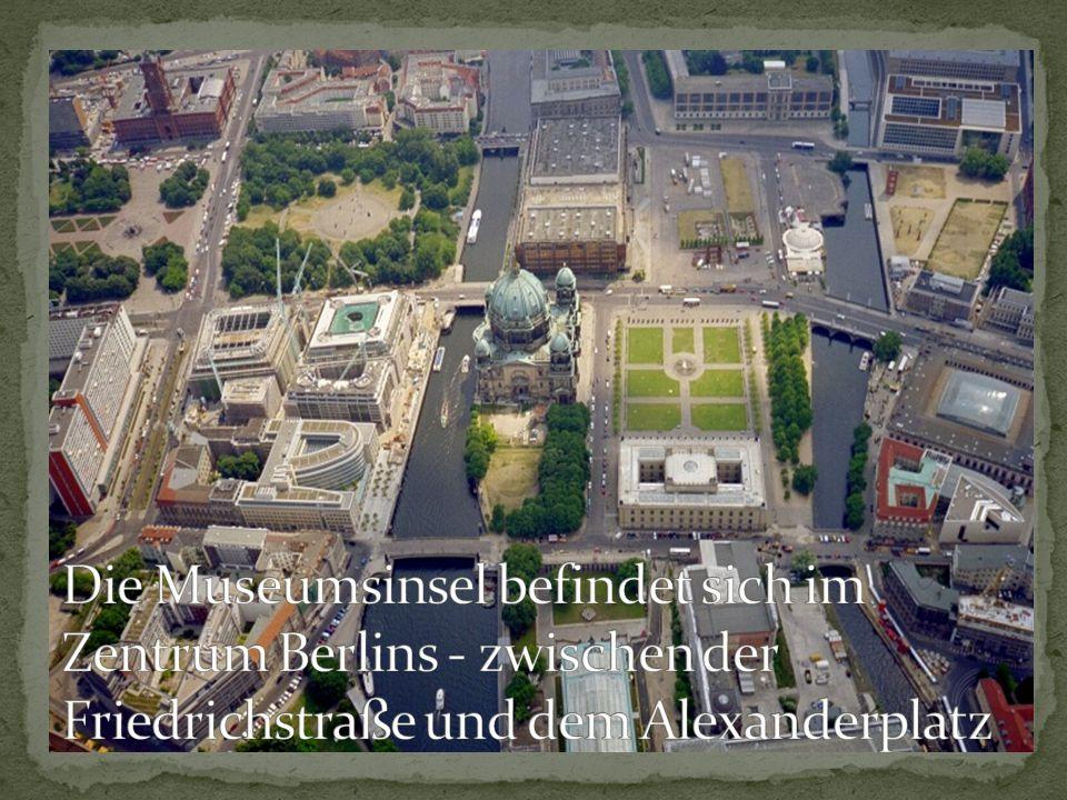 Die Museumsinsel befindet sich im Zentrum Berlins - zwischen der Friedrichstraße und dem Alexanderplatz